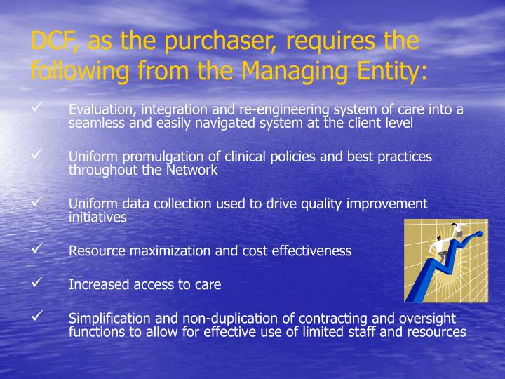 DCF, as the purchaser, requires the following from the Managing Entity:
