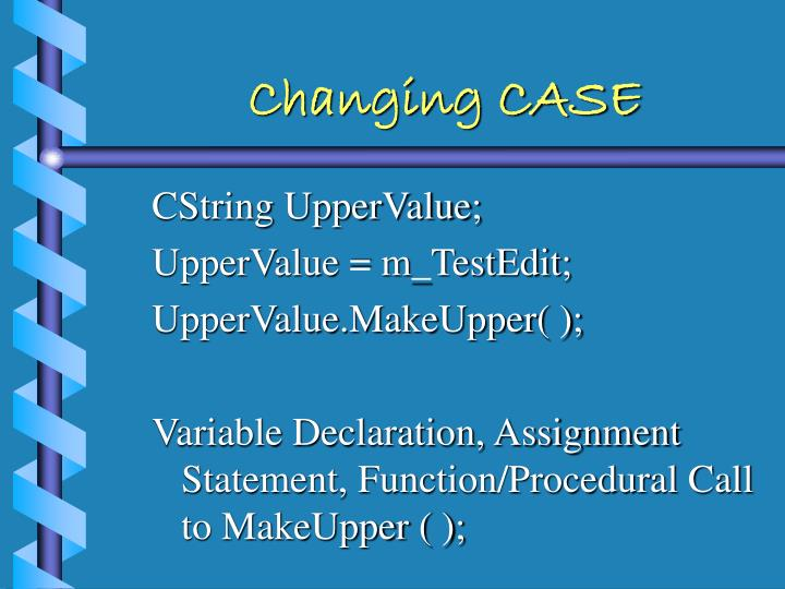 Changing CASE