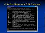 to get help on the dir command