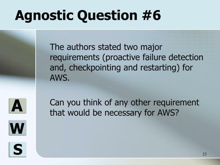 Agnostic Question #6