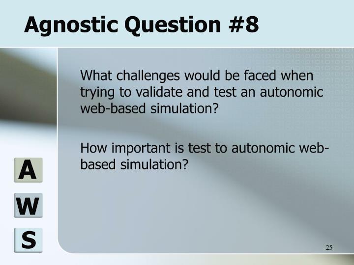 Agnostic Question #8