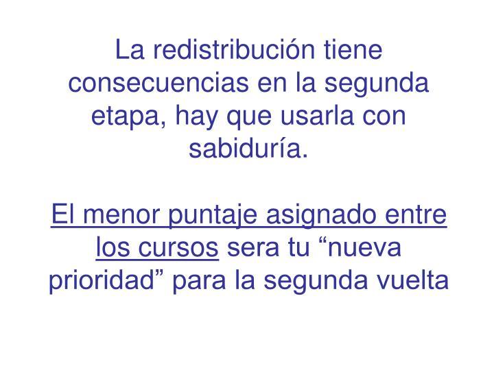 La redistribución tiene consecuencias en la segunda etapa, hay que usarla con sabiduría.