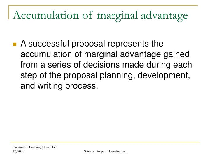 Accumulation of marginal advantage