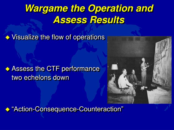 Wargame the Operation and Assess Results