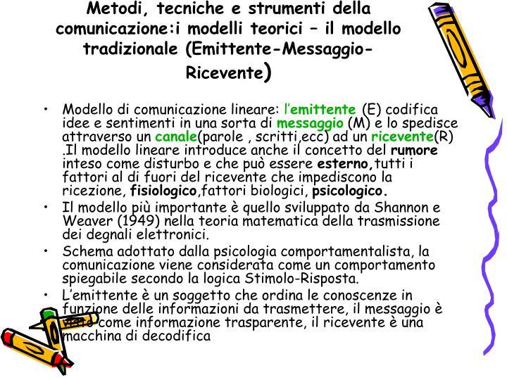 Metodi, tecniche e strumenti della comunicazione:i modelli teorici – il modello tradizionale (Emittente-Messaggio-Ricevente