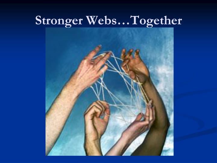 Stronger Webs…Together
