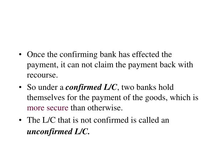 Once the confirming bank has effected the payment, it can not claim the payment back with recourse.