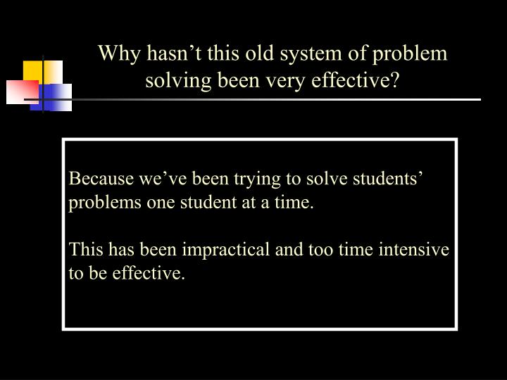 Why hasn't this old system of problem solving been very effective?