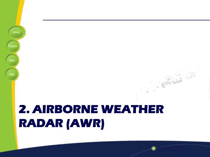 2. Airborne Weather RADAR (AWR)