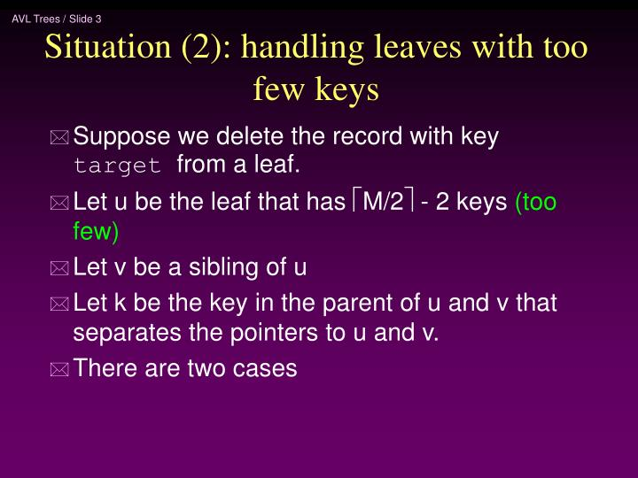 Situation (2): handling leaves with too few keys