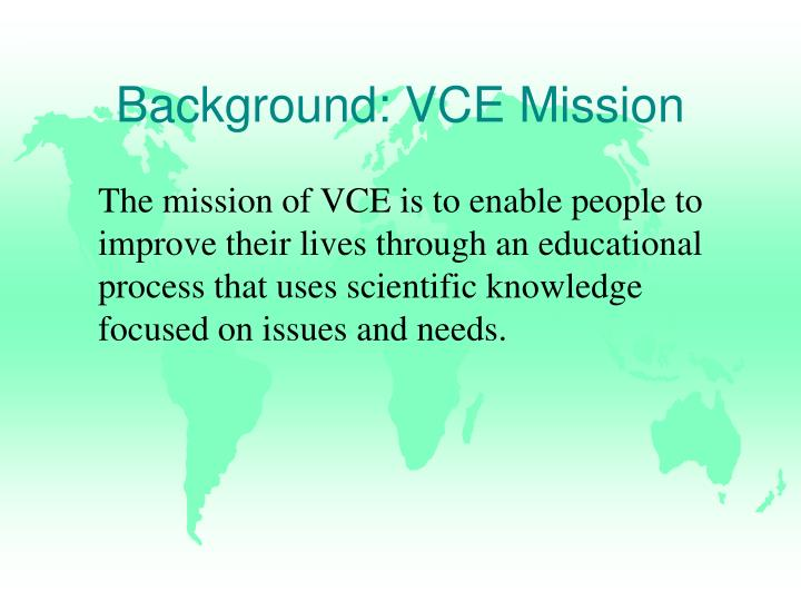 Background: VCE Mission