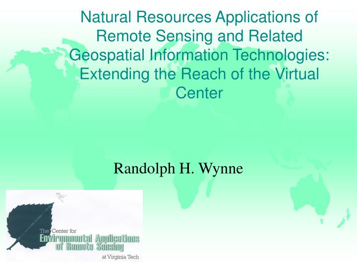 Natural Resources Applications of Remote Sensing and Related Geospatial Information Technologies: Extending the Reach of the Virtual Center