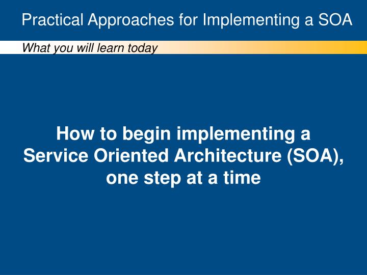 Practical approaches for implementing a soa