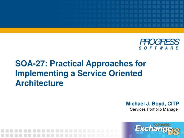 Soa 27 practical approaches for implementing a service oriented architecture