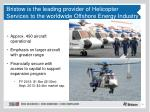 bristow is the leading provider of helicopter services to the worldwide offshore energy industry