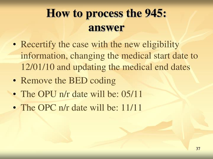 How to process the 945: