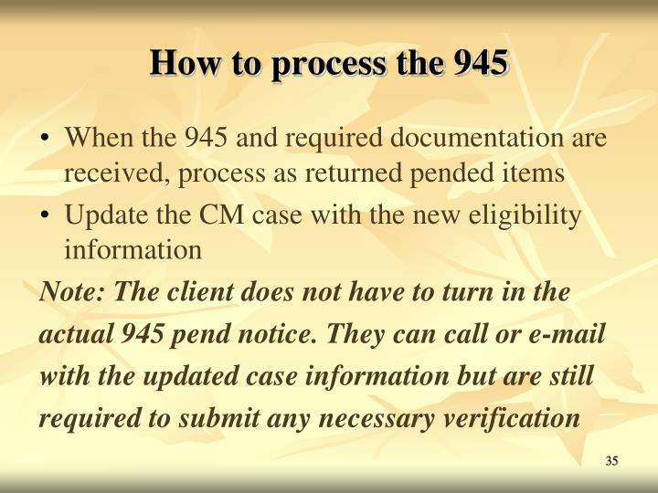 How to process the 945