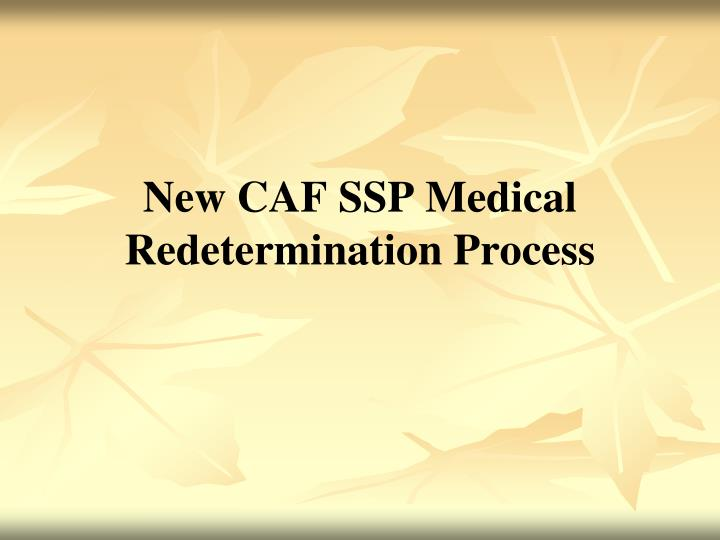 New CAF SSP Medical Redetermination Process