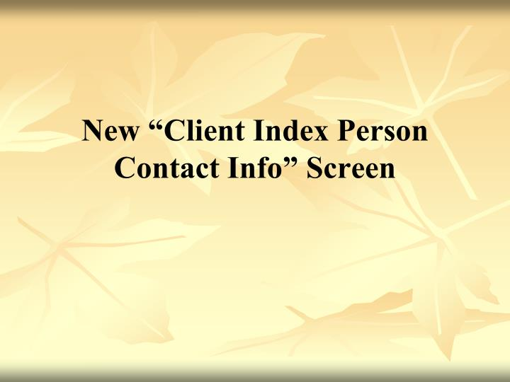 "New ""Client Index Person Contact Info"" Screen"