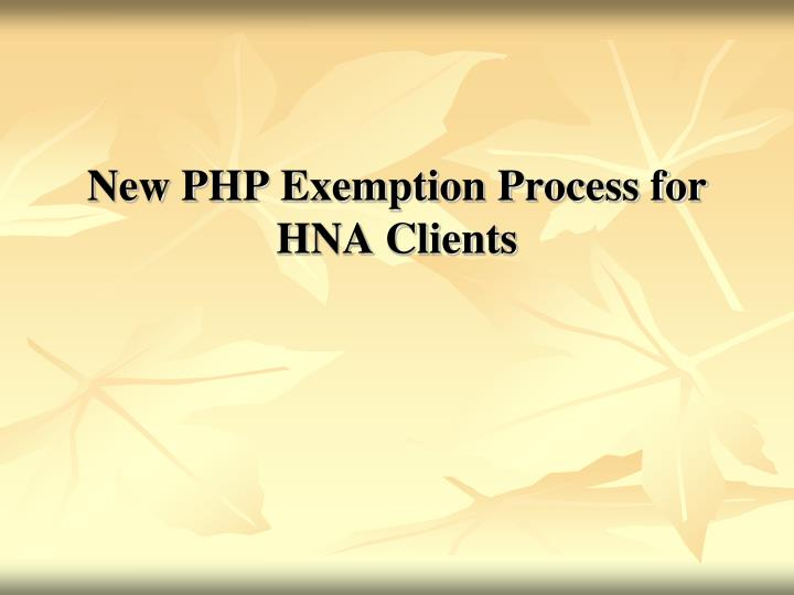 New PHP Exemption Process for HNA Clients
