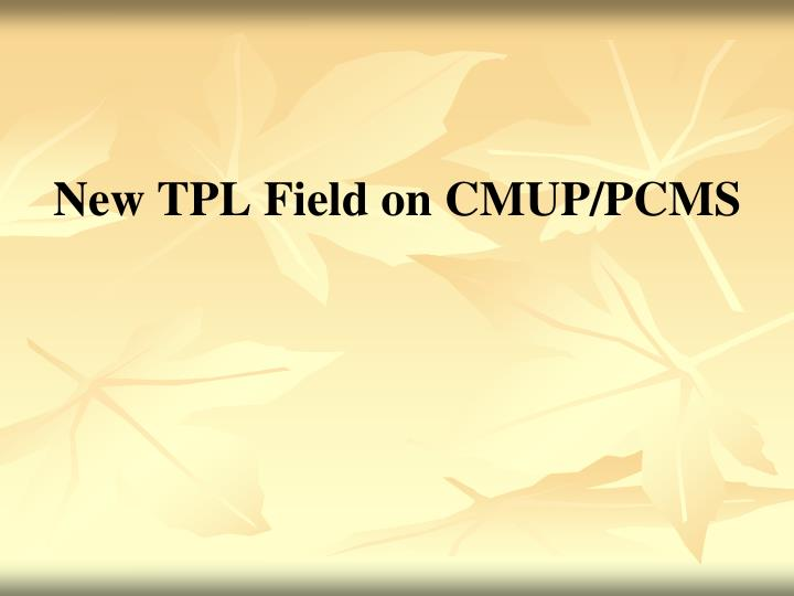 New TPL Field on CMUP/PCMS