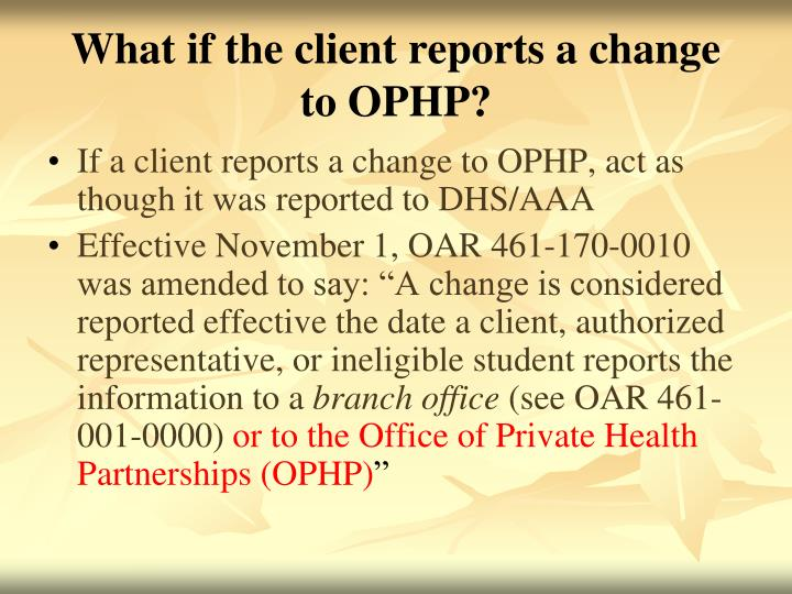 What if the client reports a change to OPHP?