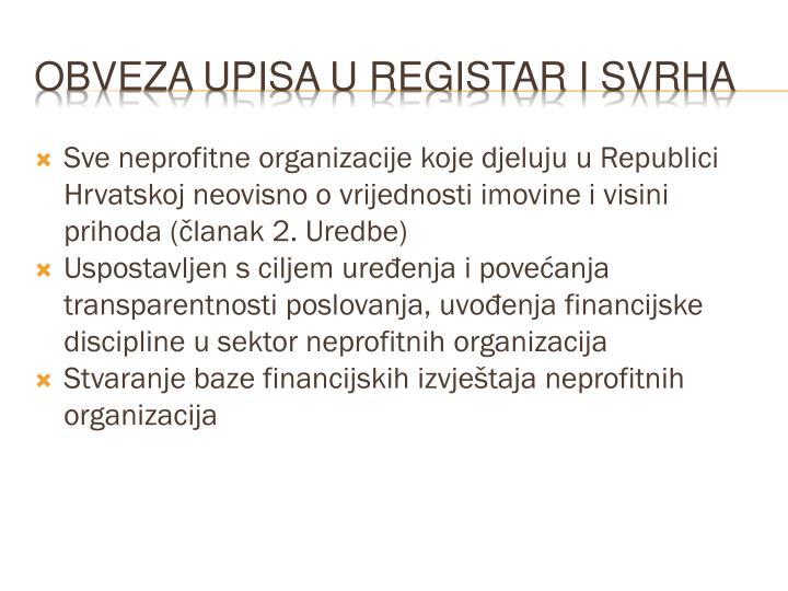 Sve neprofitne organizacije koje djeluju u Republici Hrvatskoj neovisno o vrijednosti imovine i visini prihoda (članak 2. Uredbe)