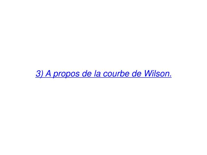 3) A propos de la courbe de Wilson.