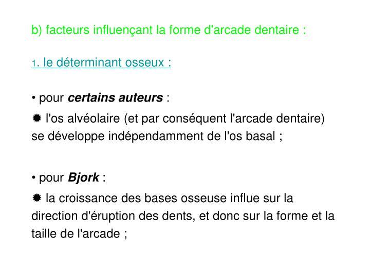 b) facteurs influençant la forme d'arcade dentaire :