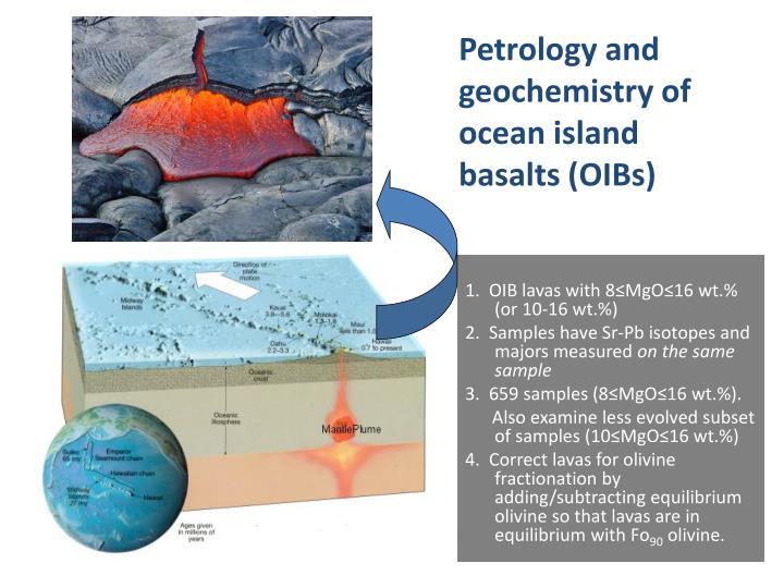 Petrology and geochemistry of ocean island basalts (OIBs)