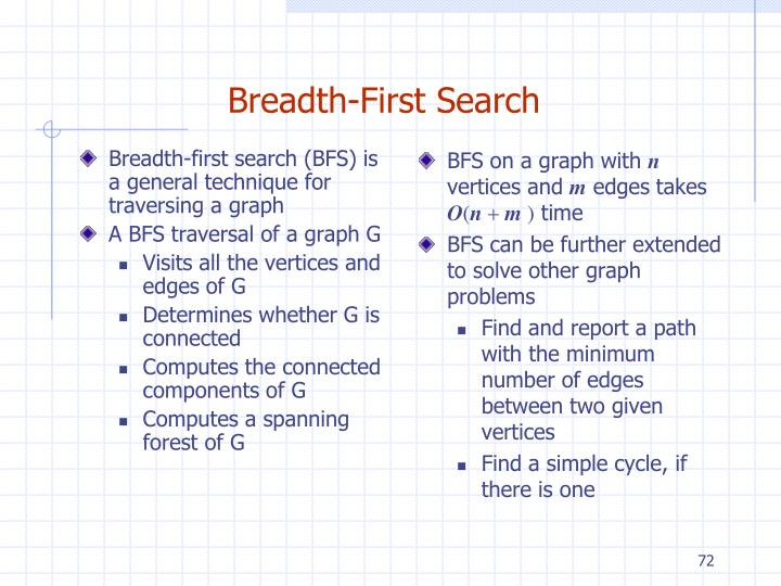 Breadth-first search (BFS) is a general technique for traversing a graph