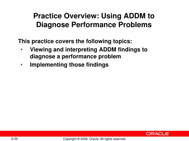 Practice Overview: Using ADDM to Diagnose Performance Problems