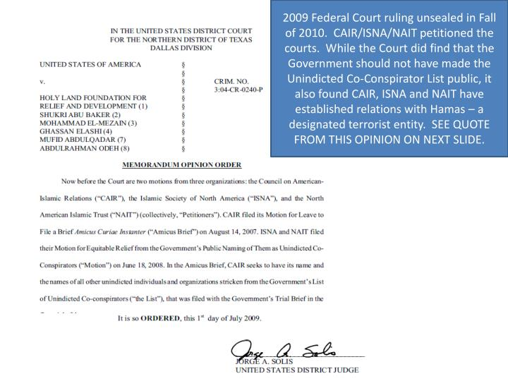 2009 Federal Court ruling unsealed in Fall of 2010.  CAIR/ISNA/NAIT petitioned the courts.  While the Court did find that the Government should not have made the Unindicted Co-Conspirator List public, it also found CAIR, ISNA and NAIT have established relations with Hamas – a designated terrorist entity.  SEE QUOTE FROM THIS OPINION ON NEXT SLIDE.