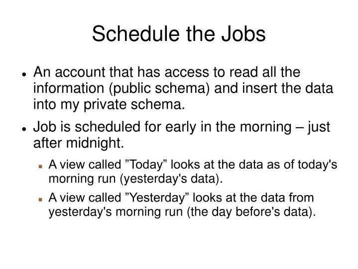 Schedule the Jobs