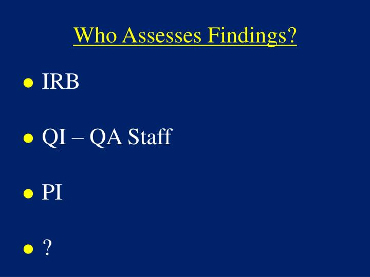 Who Assesses Findings?