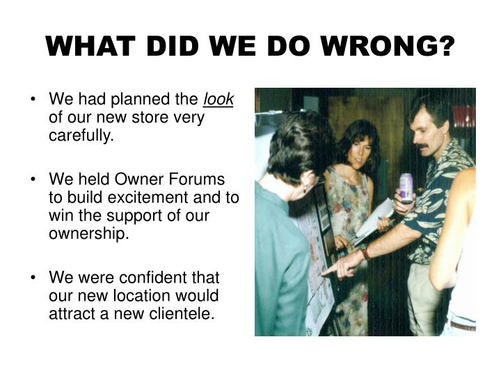 WHAT DID WE DO WRONG?