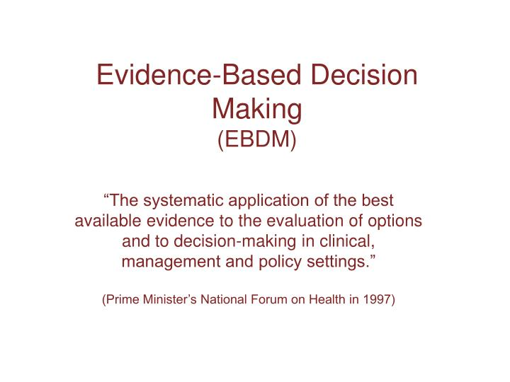 Evidence based decision making ebdm