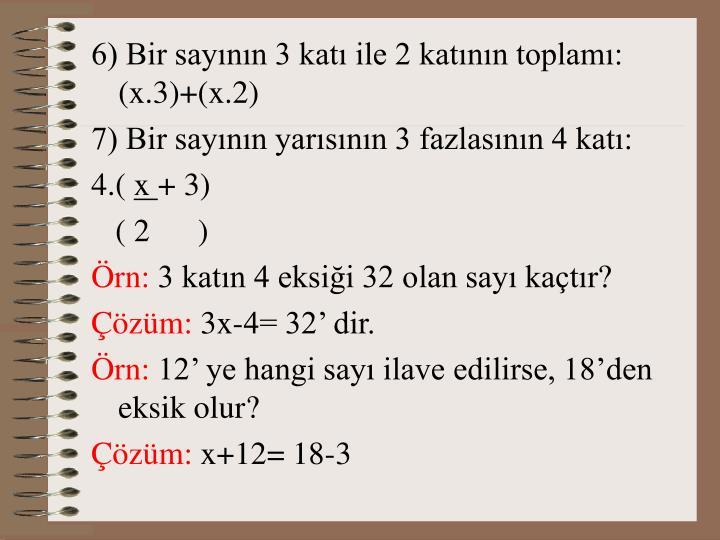 6) Bir sayının 3 katı ile 2 katının toplamı: (x.3)+(x.2)