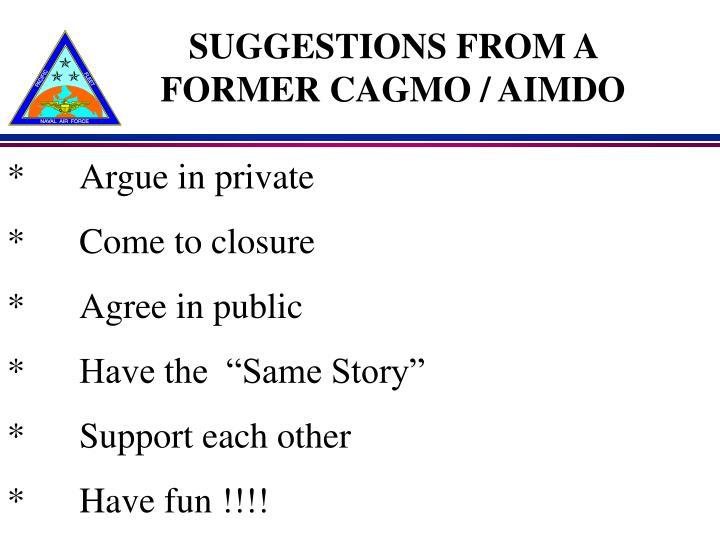 SUGGESTIONS FROM A FORMER CAGMO / AIMDO