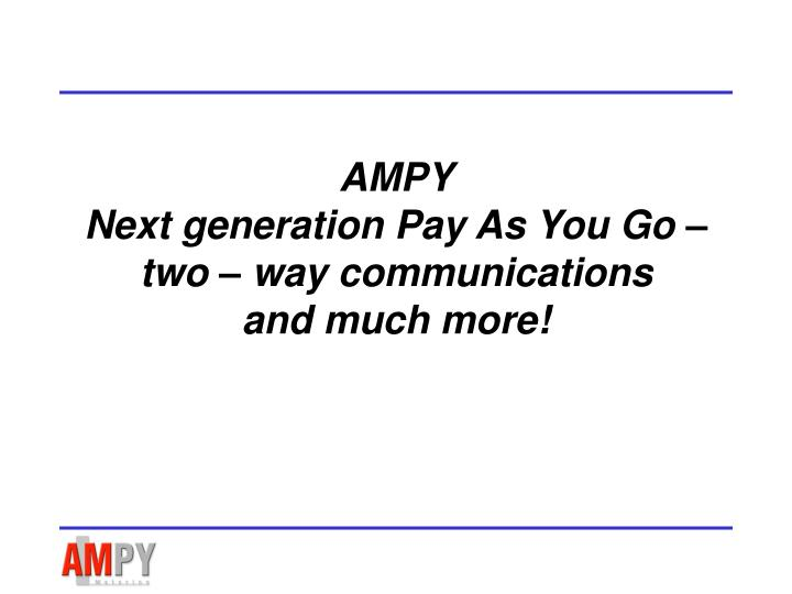 Ampy next generation pay as you go two way communications and much more