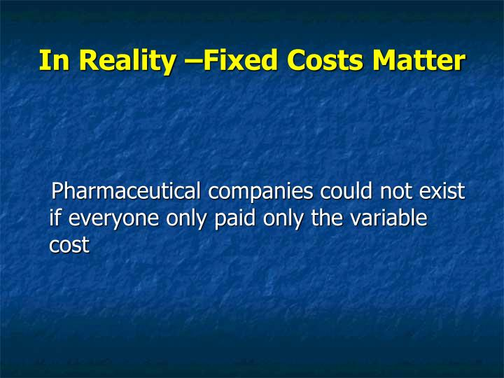 In Reality –Fixed Costs Matter