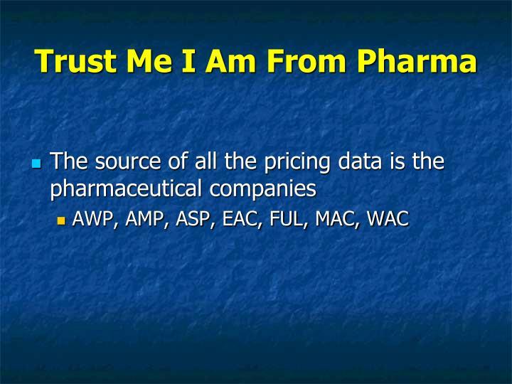 Trust Me I Am From Pharma
