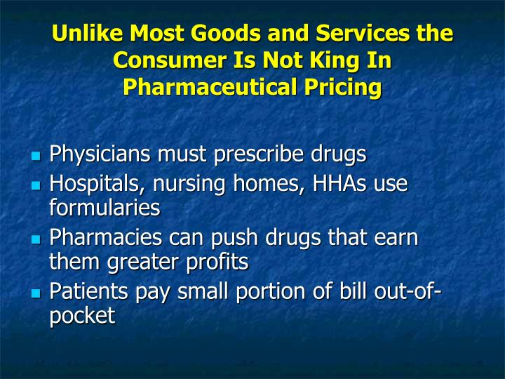 Unlike Most Goods and Services the Consumer Is Not King In Pharmaceutical Pricing