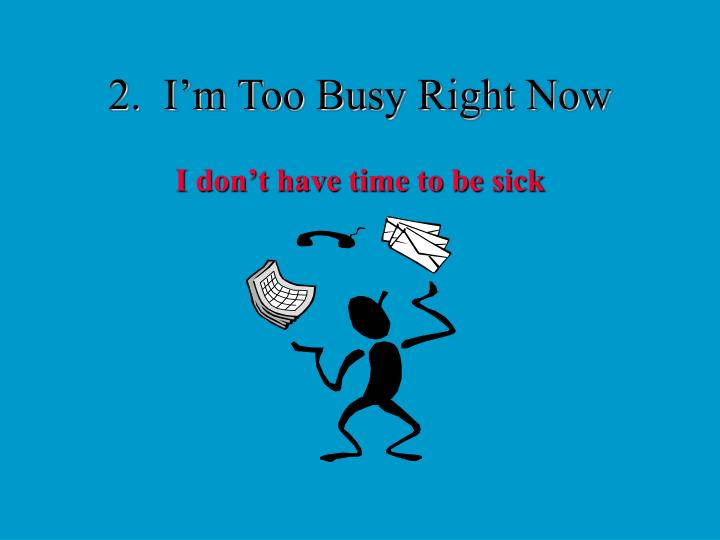 2.  I'm Too Busy Right Now