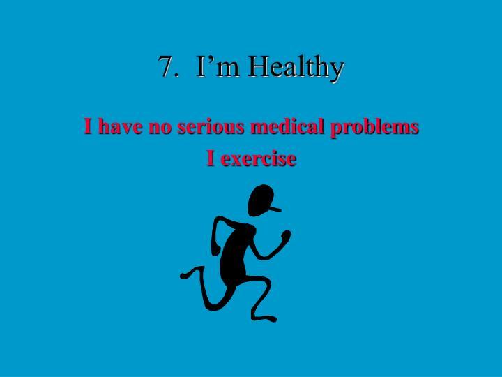 7.  I'm Healthy