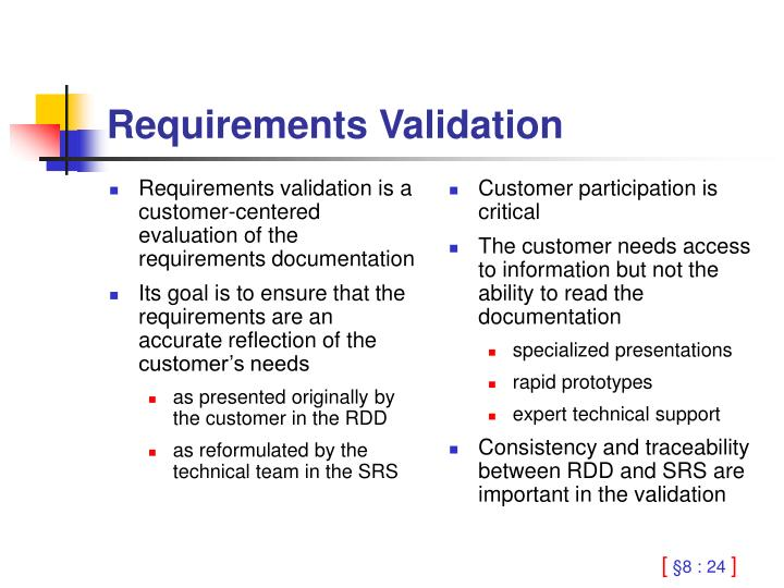 Requirements validation is a customer-centered evaluation of the requirements documentation