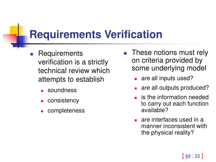 Requirements verification is a strictly technical review which attempts to establish