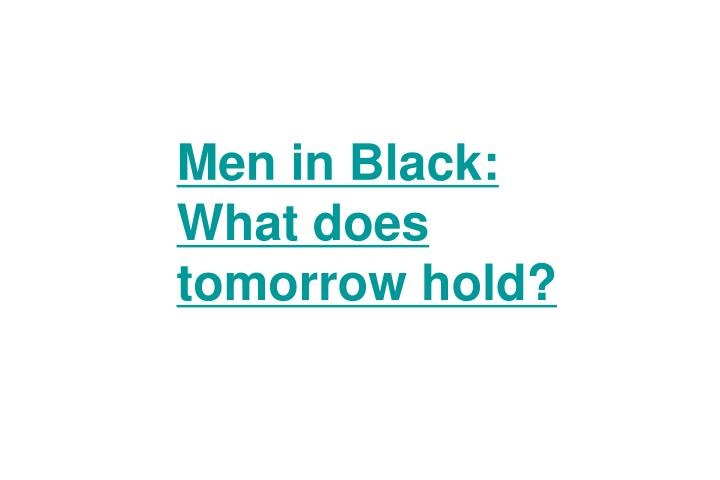 Men in Black:  What does tomorrow hold?