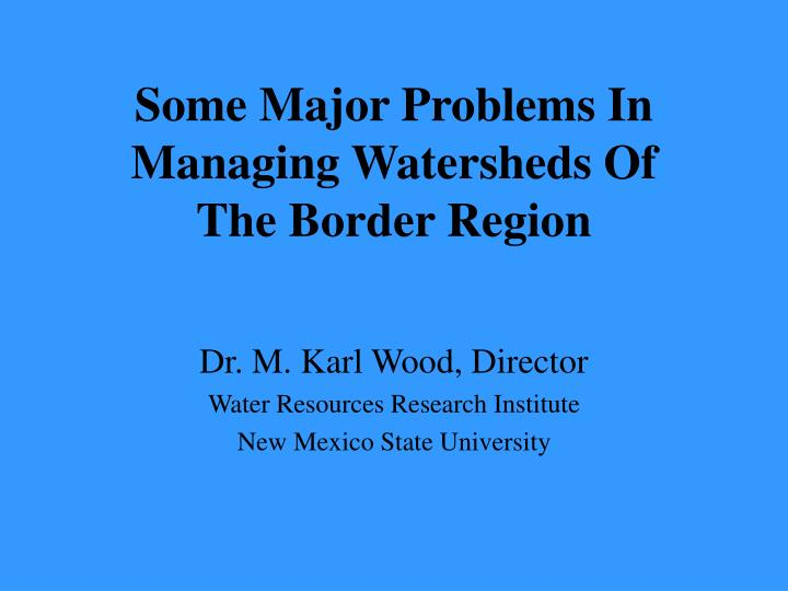 Some major problems in managing watersheds of the border region