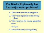 the border region only has four major water problems